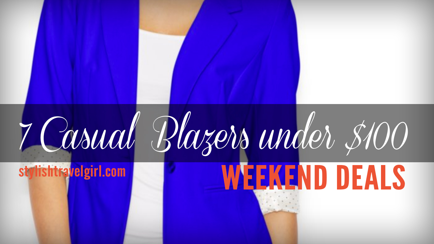 Weekend Deals: 7 Casual Blazers under $100 on stylishtravelgirl.com