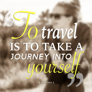 """To travel is to take a journey into yourself."" -Danny Kaye"