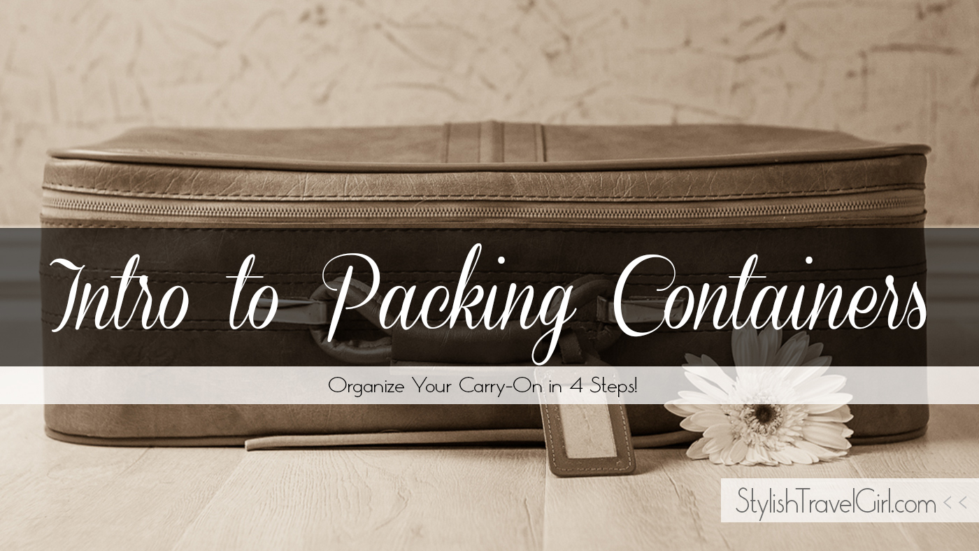 Intro to Packing Containers: Organize Your Carry-On in 4 Steps on StylishTravelGirl.com