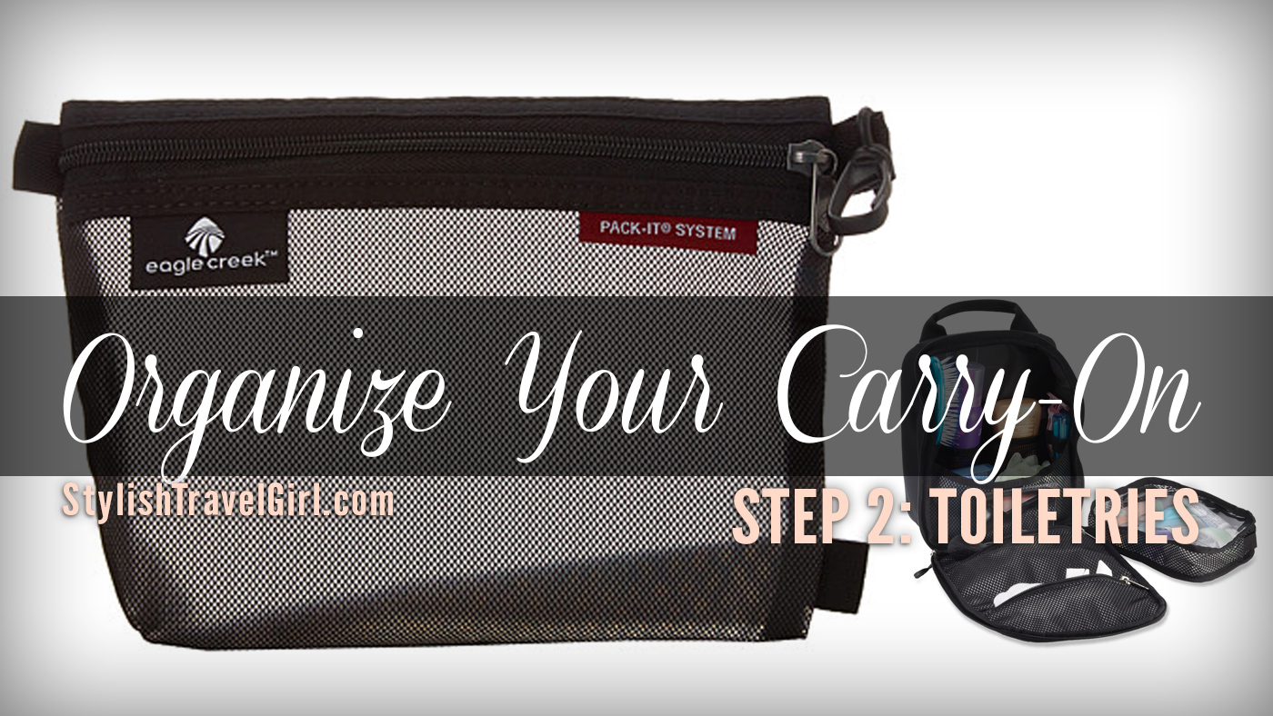 Organize Your Carry-On Step 2: Keep Your TOILETRIES Tidy
