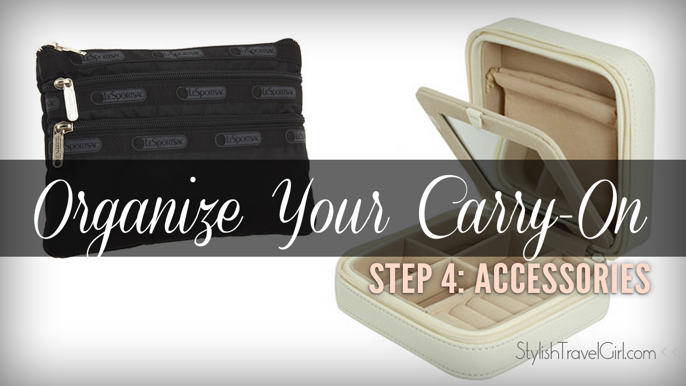 Organize Your Carry-On Step 4: Keep Your ACCESSORIES Orderly