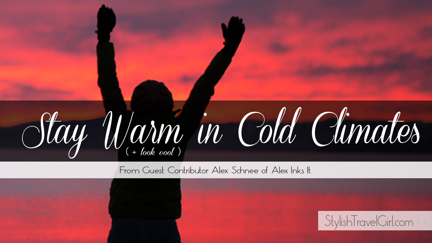 How to Stay Warm (and Look Cool) in Cold Climates on StylishTravelGirl.com