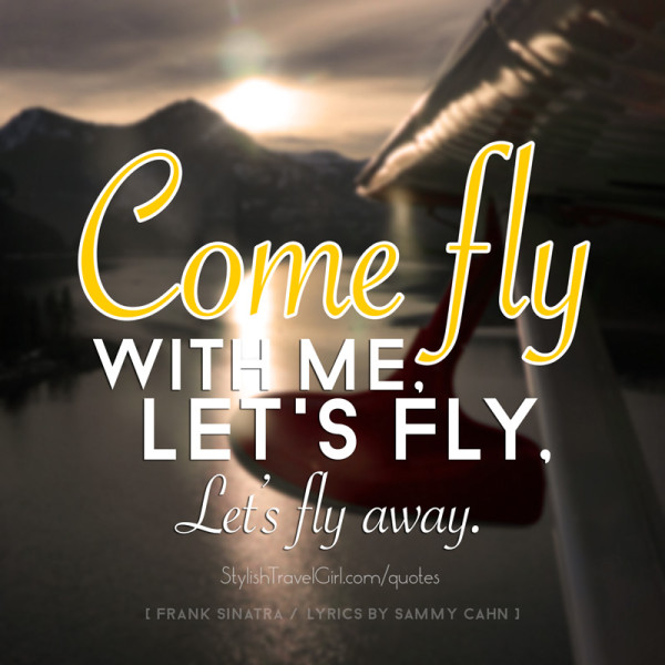 """Come fly with me, let's fly, let's fly away"" quote performed by Frank Sinatra"