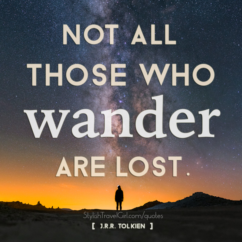 Not all those who wander are lost. -J.R.R. Tolkien