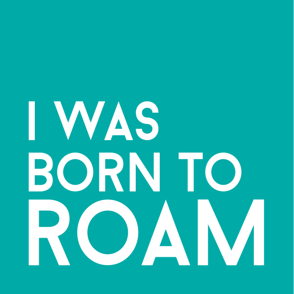 """I was born to roam"""
