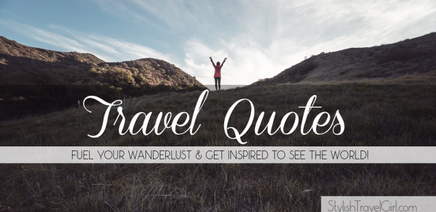 Inspirational Travel Quotes - Fuel your wanderlust and get inspired to travel the world!