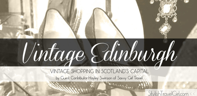 Vintage Edinburgh: Vintage Shopping in Scotland's Capital by Guest Contributor Hayley Swinson of Savvy Girl Travel