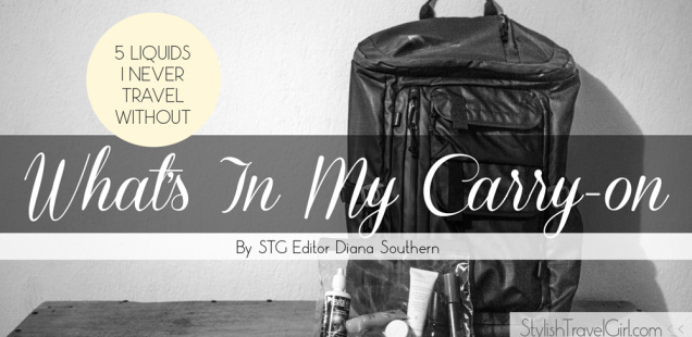 What's in my carry-on: 5 liquids I never travel without by STG Editor Diana Southern