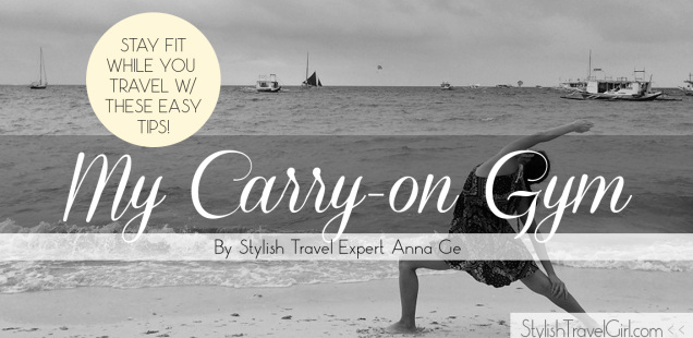 My Carry-on Gym: How to stay fit while traveling with easy tools and tips from Anna Ge