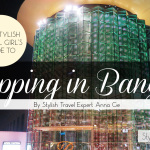 The Stylish Travel Girl's Guide to Shopping in Bangkok on all budgets by Stylish Travel Expert Anna Ge